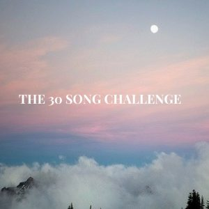 THE 30 SONG CHALLENGE